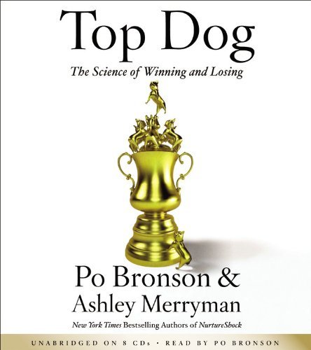 Top Dog: The Science of Winning and Losing by Po Bronson (2013-02-26)