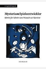 Mysterium Spieleentwickler: Schritt für Schritt vom Wunsch zur Karriere Taschenbuch