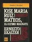 José Mar¸a Ruiz Mateos, el último magnate (Colección Época. Hombre y Sociedad)