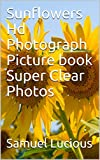 Sunflowers Hd Photograph Picture book Super Clear Photos (English Edition)