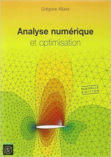 Analyse numérique et optimisation : Une introduction à la modélisation mathématique et à la simulation numérique de Grégoire Allaire ( 7 octobre 2005 )
