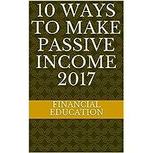10 Ways to Make Passive Income 2017 (English Edition)