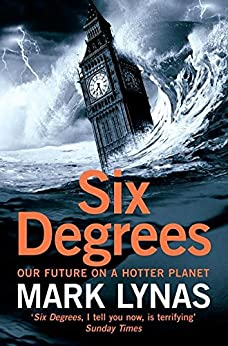Six Degrees: Our Future on a Hotter Planet by [Lynas, Mark]