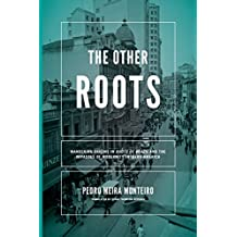 Other Roots, The: Wandering Origins in <i>Roots of Brazil</i> and the Impasses of Modernity in Ibero-America (Helen Kellogg Institute for International Studies)