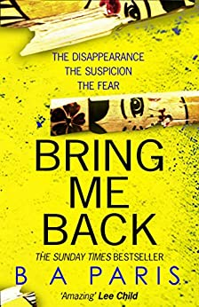Bring Me Back: The gripping Sunday Times bestseller with a killer twist you won't see coming by [Paris, B A]
