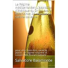 Le Régime méditerranéen,L'approche diététique du Dr Salvatore Baiamonte: 20 recettes de cuisine italienne: pour allier bien-être, santé et plaisir, un régime raisonné et raisonnable (French Edition)