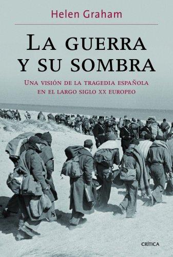 La guerra y su sombra: Una visión de la tragedia española en el largo siglo XX europeo por Helen Graham