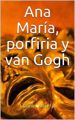 Ana María, porfiria y van Gogh