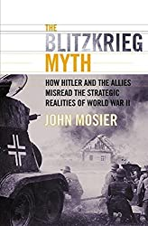The Blitzkrieg Myth: How Hitler and the Allies Misread the Strategic Realities of World War II by John Mosier (2003-12-26)