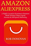 Amazon AliExpress: 2 Highly Lucrative Ecommerce Business Model Without Huge Capital. Amazon & AliExpress Marketing. (English Edition)