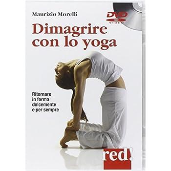 Dimagrire Con Lo Yoga. Ritornare In Forma Dolcemente E Per Sempre. Dvd