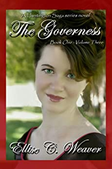 A Regency Romance: The Governess Volume Three: Book One: A Sweet, Clean & Wholesome Victorian Historical Romance Novel (A Huntington Saga Series) (English Edition) di [Weaver, Ellise C.]