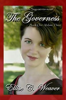 The Governess Volume Three: Book One (A Huntington Saga Series) (English Edition) di [Weaver, Ellise C.]