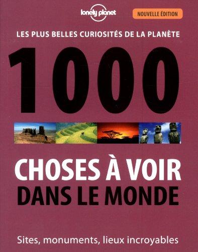 1000 choses à voir dans le monde : sites, monuments, lieux incroyables