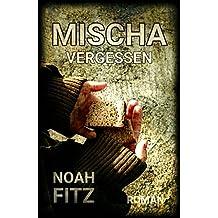 MISCHA Roman Noah Fitz: VERGESSEN Teil2 (MISCHA TRILOGIE)