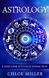 Astrology: A Deep Look Into Each Zodiac Sign (Astrology, Zodiac Signs, Horoscopes, Compatibility, New age, Zodiac Compatibility, Spirit) (English Edition)