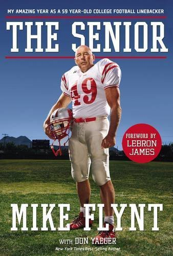 The Senior: My Amazing Year as a 59-Year-Old College Football Linebacker by Mike Flynt (2008-10-07)