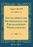Encyklopädie und Methodologie der Philologischen Wissenschaften (Classic Reprint)