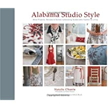Alabama Studio Style: More Projects, Recipes & Stories Celebrating Sustainable Fashion & Living by Natalie Chanin (2010-03-01)