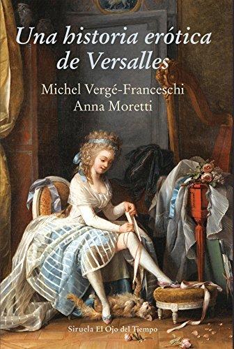 Una historia erótica de Versalles (El Ojo del Tiempo)