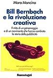 Bill Bernbach e la rivoluzione creativa. Il mito di un personaggio e di un movimento che hanno cambiato la storia della pubblicità