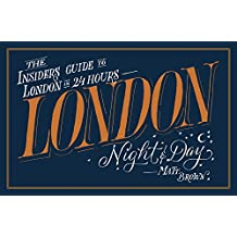 London Night and Day: The Insider's Guide to London 24 Hours a Day