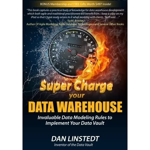 Super Charge Your Data Warehouse: Invaluable Data Modeling Rules to Implement Your Data Vault by Dan Linstedt (2011-11-11)