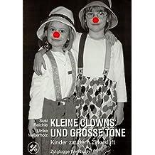 Kleine Clowns und grosse Töne: Kinder zaubern Zirkusluft (Zytglogge Werkbücher)