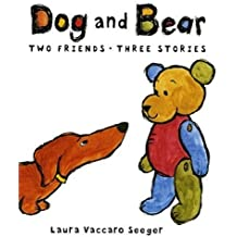 [ [ [ Dog and Bear: Two Friends Three Stories [ DOG AND BEAR: TWO FRIENDS THREE STORIES ] By Seeger, Laura Vaccaro ( Author )Apr-03-2007 Hardcover