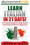Italian: Learn Italian In 21 DAYS! - A Practical Guide To Make Italian Look Easy! EVEN For Beginners (Italian, Spanish, French, German) (English Edition)