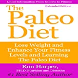 The Paleo Diet: Extended Edition: Lose Weight and Enhance Your Fitness Level and Learning