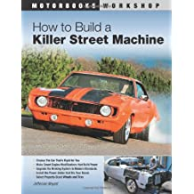 How to Build a Killer Street Machine (Motorbooks Workshop)