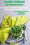 Gesunde Ernährung mit Hülsenfrüchten-Mit veganen Rezepten für einen dauerhaften Abnehmerfolg ohne Jojo-Effekte ( vegan ): inkl. Diätplan und 7 Fatburner für maximale Fettverbrennung