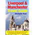 Liverpool & Manchester Travel Guide: Attractions, Eating, Drinking, Shopping & Places To Stay