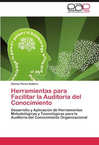Herramientas para Facilitar la Auditoría del Conocimiento por Perez-Soltero Alonso