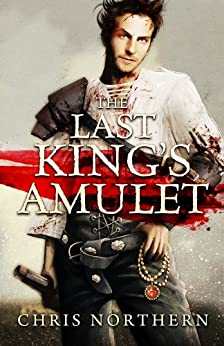 The Last King's Amulet (The Price Of Freedom Book 1) by [Northern, Chris]