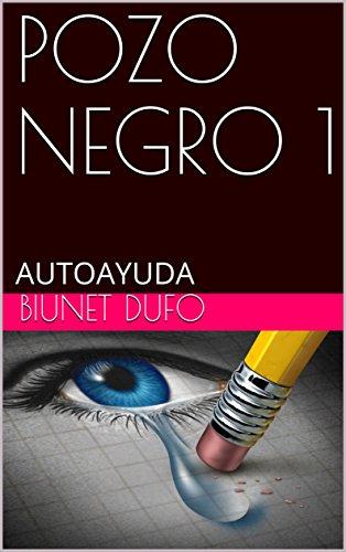 POZO NEGRO 1: AUTOAYUDA eBook: Biunet Dufo: Amazon.es: Tienda Kindle