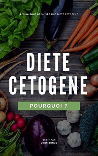 Couverture du livre Diète Cétogène : Les Meilleurs Raisons pour Vous de Suivre une Diète ! (Diete,cetogene,regime,perte de poid,mincir,vegan,jeune)