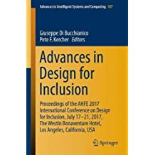 Advances in Design for Inclusion: Proceedings of the AHFE 2017 International Conference on Design for Inclusion, July 17–21, 2017, The Westin ... Intelligent Systems and Computing, Band 587)