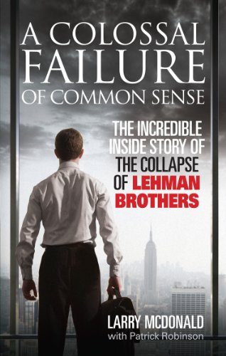 a-colossal-failure-of-common-sense-the-incredible-inside-story-of-the-collapse-of-lehman-brothers
