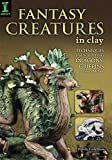 Image de Fantasy Creatures in Clay: Techniques for Sculpting Dragons, Griffins and More