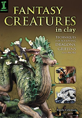 Fantasy Creatures in Clay: Techniques for Sculpting Dragons, Griffins and More por Emily Coleman