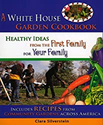A White House Garden Book: Healthy Ideas from the First Family for Your Family