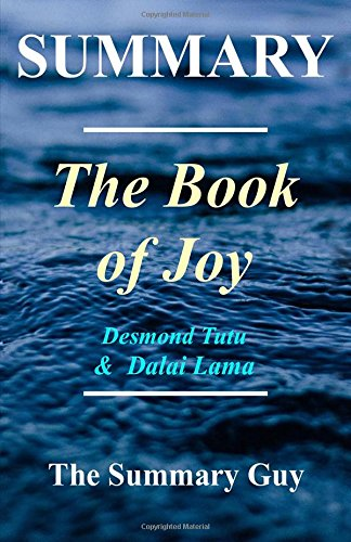 1: Summary - The Book of Joy: By Dalai Lama and Desmond Tutu - Lasting Happiness in a Changing World (The Book of Joy - A Complete Summary - Book, Paperback, Hardcover, Audible, Audiobook 1)