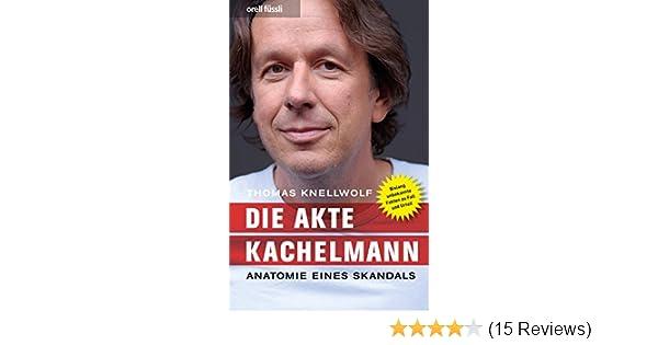 Die Akte Kachelmann: Anatomie eines Skandals eBook: Thomas Knellwolf ...