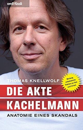 Die Akte Kachelmann: Anatomie eines Skandals