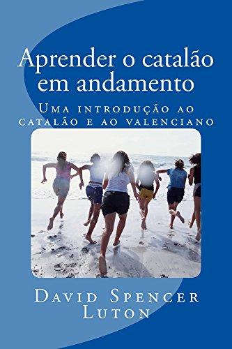 Aprender o catalão em andamento: Uma introdução ao catalão e ao valenciano (Portuguese Edition)
