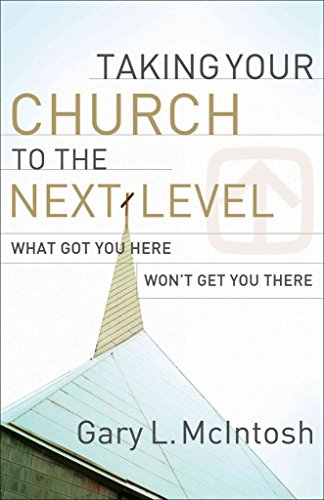 [(Taking Your Church to the Next Level : What Got You Here Won't Get You There)] [By (author) Gary L. McIntosh] published on (November, 2009)