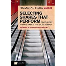 Financial Times Guide to Selecting Shares That Perform: 10 Ways to Beat the Stock Market (The FT Guides) by Koch, Richard, Gough, Leo 4th (fourth) Edition (2009)