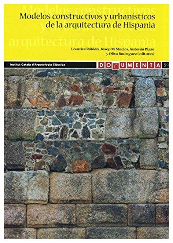 Modelos constructivos y urbanísticos de la arquitectura de Hispania: Definición, evolución y difusión del periodo romano a la Antigüedad tardía (MArqHis 2013-2015) (Documenta) por Lourdes Roldán Roldán Gómez